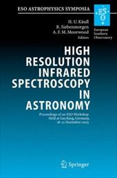 High Resolution Infrared Spectroscopy in Astronomy: Proceedings of an Eso Workshop Held at Garching, Germany, 18-21 November 2003 - Kc$ufl, Hans Ulrich / Siebenmorgen, Ralf / Moorwood, Alan F. M.