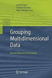 Grouping Multidimensional Data: Recent Advances in Clustering - Kogan, Jacob / Nicholas, Charles / Teboulle, Marc