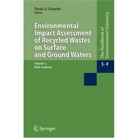 Environmental Impact Assessment Of Recycled Wastes On Surface And Ground Waters : Risk Analysis The Handbook Of Environmental Chemistry Handbook Of Envir - Tarek A. Kass