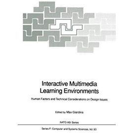Interactive Multimedia Learning Environments: Human Factors and Technical Considerations on Design Issues (NATO Advanced Science Institute) - Unknown