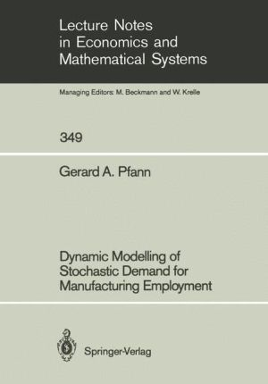 Dynamic Modelling of Stochastic Demand for Manufacturing Employment - Gerard A. Pfann