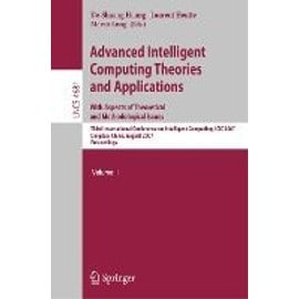 Advanced Intelligent Computing Theories And Applications - With Aspects Of Theoretical And Methodological Issues: Third International Conference On Intelligent Computing, ICIC 2007 Qingdao ... - De-Shuang Huang