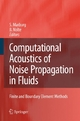 Computational Acoustics of Noise Propagation in Fluids - Finite and Boundary Element Methods - Steffen Marburg;  Steffen Marburg;  Bodo Nolte;  Bodo Nolte
