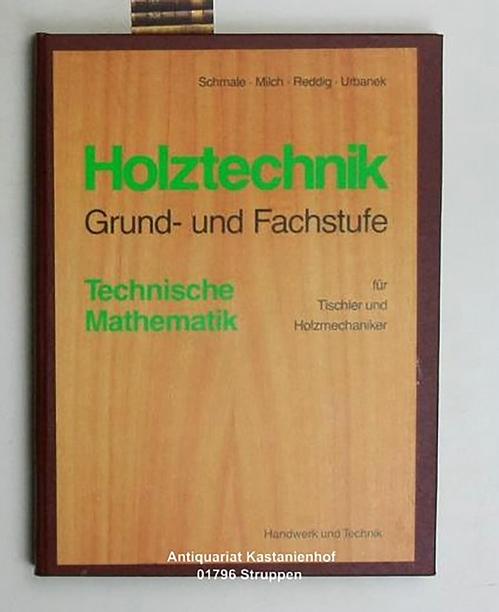 Holztechnik - Grund- und Fachstufe,Technische Mathematik für Tischler und Holzmechaniker - Schmale Milch Reddig Urbanek