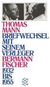 Mann, Thomas;Bermann Fischer, Gottfried: Briefwechsel mit seinem Verleger Gottfried Bermann Fischer