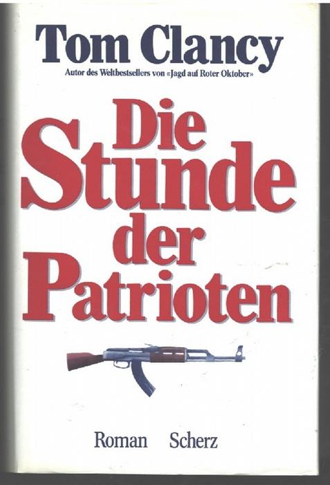 Die Stunde der Patrioten ein Thriller von Tom Clancy - Clancy, Tom