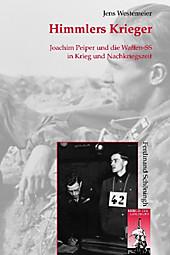 Himmlers Krieger: Joachim Peiper und die Junkerschulgeneration der Waffen-SS in Krieg und Nachkriegszeit