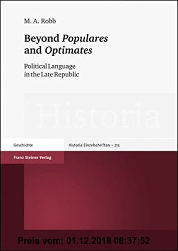 "Beyond ""Populares"" and ""Optimates"". Political Language in the Late Republic (Historia: Einzelschriften, Band 213)"