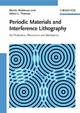 Periodic Materials and Interference Lithography for Photonics, Phononics and Mechanics - Martin Maldovan;  Edwin L. Thomas