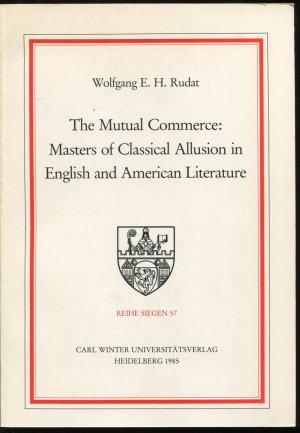 The Mutual Commerce: Masters of Classical Allusion in English and American Literature - Rudat, Wolfgang E.H.