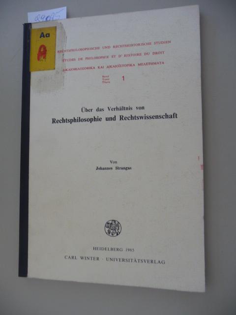 Rechtsphilosophische und rechtshistorische Studien  Bd. 1  Über das Verhältnis von Rechtsphilosophie und Rechtswissenschaft - Strangas, Johannes