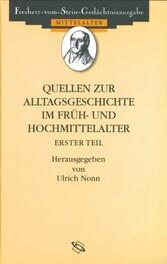 Quellen zum Alltag im Früh- und Hochmittelalter - Erster Teil - Ulrich Nonn, Franz-Josef Schmale