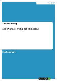 Die Digitalisierung der Filmkultur - Theresa Hartig