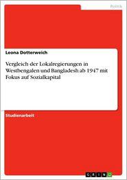 Vergleich der Lokalregierungen in Westbengalen und Bangladesh ab 1947 mit Fokus auf Sozialkapital - Leona Dotterweich