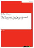 The `Democratic Peace` proposition and democracies using military force - Philipp Schweers