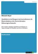 Beyer, Manuela: Qualitätsvorstellungen im Journalismus als Reproduktion des herrschenden Klassengeschmacks