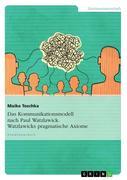 Maike Toschka: Das Kommunikationsmodell nach Paul Watzlawick. Watzlawicks pragmatische Axiome