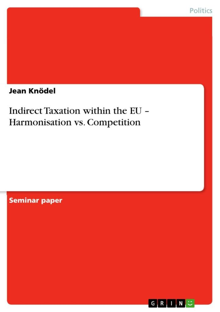 Indirect Taxation within the EU ´ Harmonisation vs. Competition als eBook von Jean Knödel - GRIN Publishing