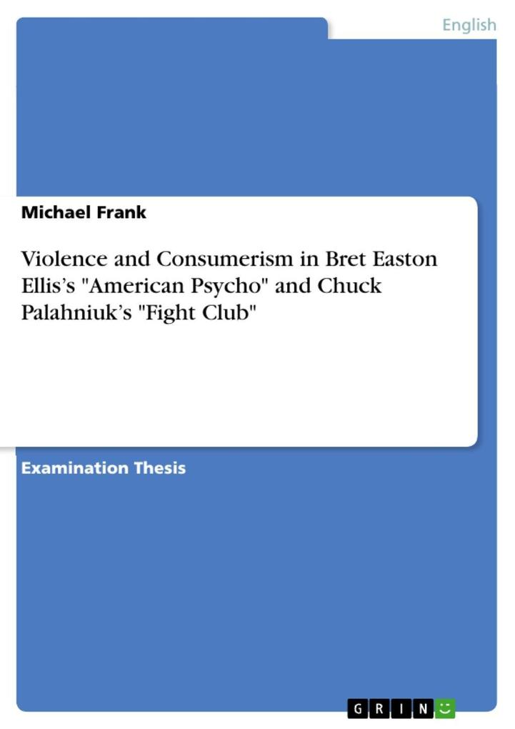 Violence and Consumerism in Bret Easton Ellis´s American Psycho and Chuck Palahniuk´s Fight Club als eBook von Michael Frank - GRIN Publishing