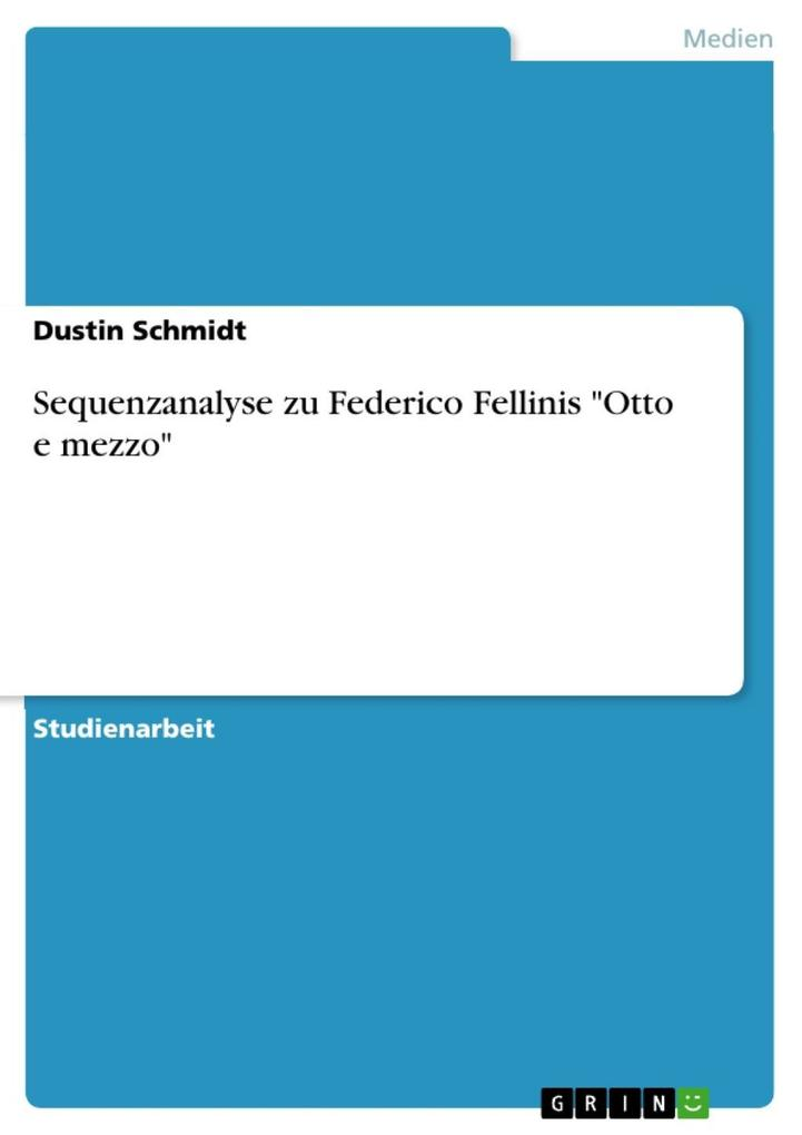 Sequenzanalyse zu Federico Fellinis Otto e mezzo als eBook Download von Dustin Schmidt - Dustin Schmidt