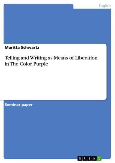 Telling and Writing as Means of Liberation in  The Color Purple - Maritta Schwartz