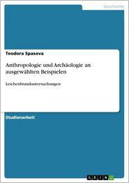 Anthropologie und Archäologie an ausgewählten Beispielen: Leichenbranduntersuchungen - Teodora Spasova