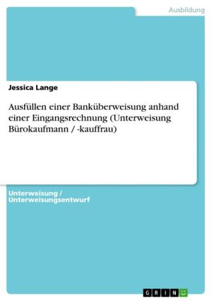 Ausfüllen einer Banküberweisung anhand einer Eingangsrechnung (Unterweisung Bürokaufmann / -kauffrau) - Jessica Lange