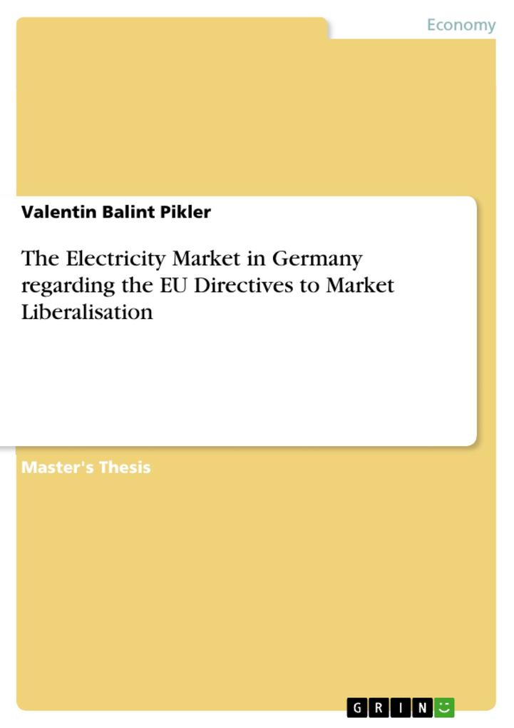 The Electricity Market in Germany regarding the EU Directives to Market Liberalisation als Buch von Valentin Balint Pikler - GRIN Publishing