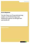Wiegmann, Kevin: Von der Vision zur Neupositionierung - Analyse zur Positionierung einer Multimedia-Agentur am Beispiel der spot-media AG