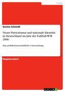 Schmidt Sascha: Neuer Patriotismus und nationale Identität in Deutschland im Jahr der Fußball-WM 2006