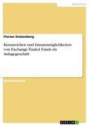 Stolzenberg, Florian: Kennzeichen und Einsatzmöglichkeiten von Exchange Traded Funds im Anlagegeschäft