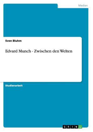 Akademische Schriftenreihe: Edvard Munch - Zwischen den Welten - Bluhm, Sven