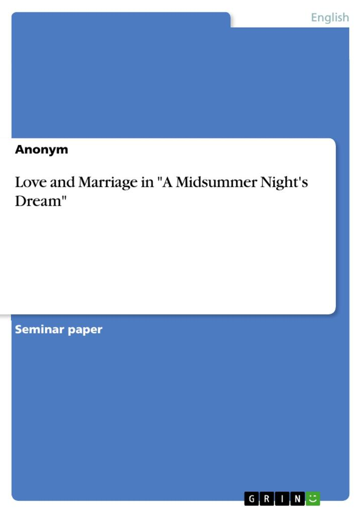 Love and Marriage in A Midsummer Night´s Dream als Buch von - GRIN Publishing
