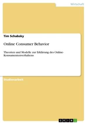 Akademische Schriftenreihe: Online Consumer Behavior - Theorien und Modelle zur Erklärung des Online- Konsumentenverhaltens - Schabsky, Tim