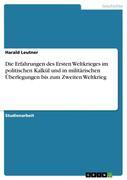 Leutner, Harald: Die Erfahrungen des Ersten Weltkrieges im politischen Kalkül und in militärischen Überlegungen bis zum Zweiten Weltkrieg