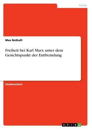 Akademische Schriftenreihe: Freiheit bei Karl Marx unter dem Gesichtspunkt der Entfremdung - Nothaft, Max