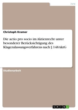 Akademische Schriftenreihe: Die actio pro socio im Aktienrecht  unter besonderer Berücksichtigung des  Klagezulassungsverfahrens nach   148 AktG - Kramer, Christoph