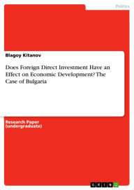 Does Foreign Direct Investment Have an Effect on Economic Development? The Case of Bulgaria - Blagoy Kitanov