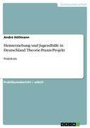 Höllmann, André: Heimerziehung und Jugendhilfe in Deutschland: Theorie-Praxis-Projekt