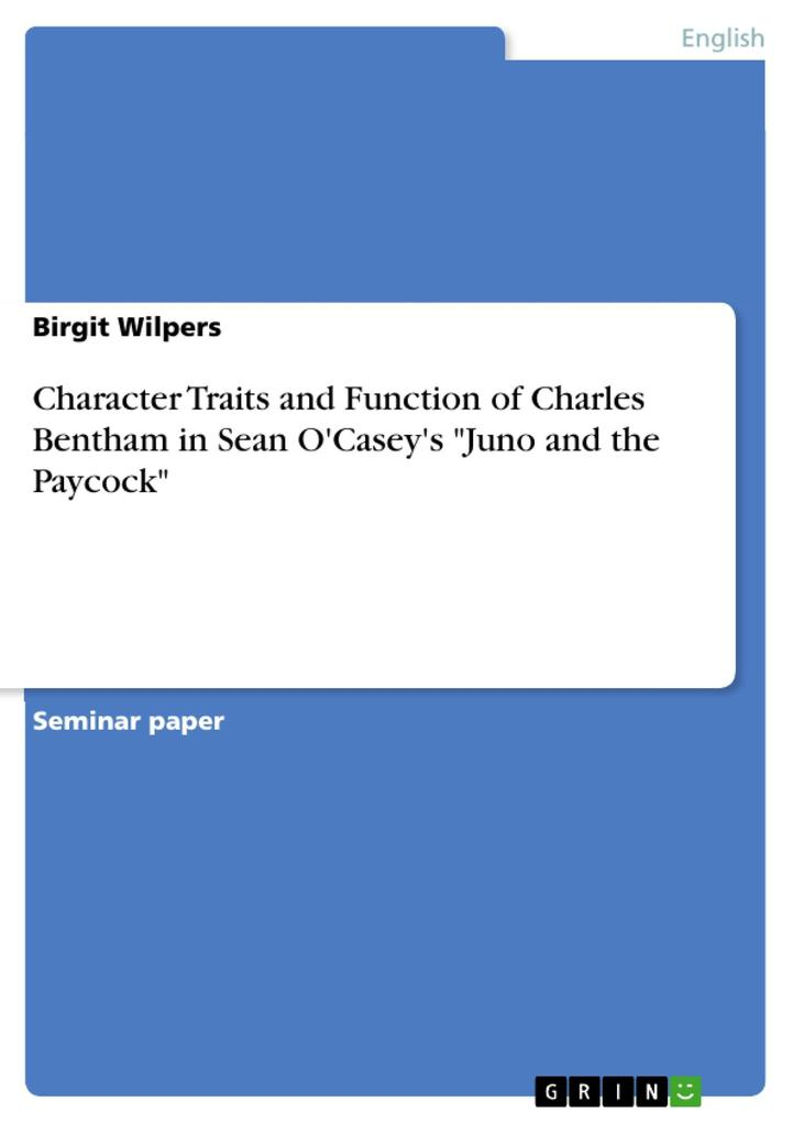 Character Traits and Function of Charles Bentham in Sean O´Casey´s Juno and the Paycock als eBook von Birgit Wilpers - GRIN Publishing