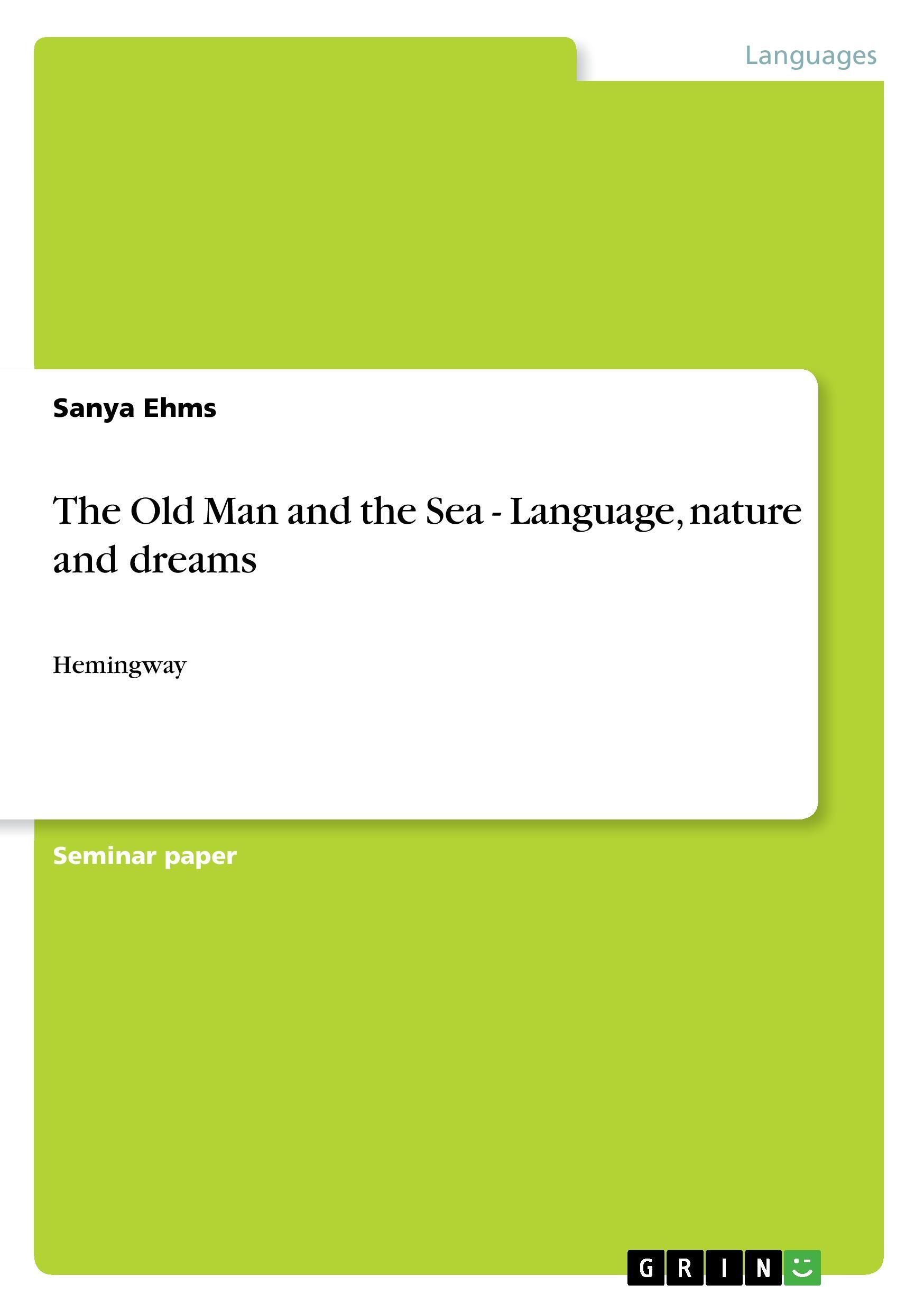 The Old Man and the Sea - Language, nature and dreams - Ehms, Sanya