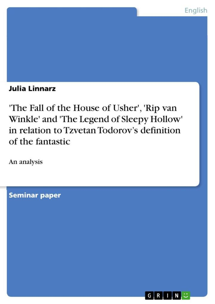 ´The Fall of the House of Usher´, ´Rip van Winkle´ and ´The Legend of Sleepy Hollow´ in relation to Tzvetan Todorov´s definition of the fantastic ... - Julia Linnarz