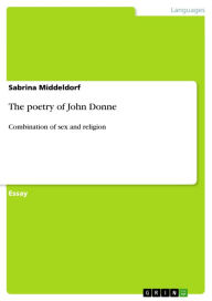 The poetry of John Donne: Combination of sex and religion - Sabrina Middeldorf