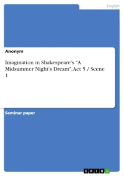 Imagination in Shakespeare's A Midsummer Night's Dream, Act 5 / Scene 1