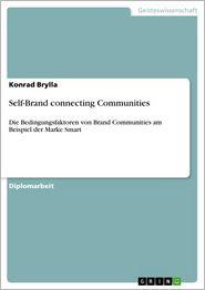 Self-Brand connecting Communities: Die Bedingungsfaktoren von Brand Communities am Beispiel der Marke Smart