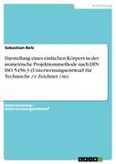 Belz, Sebastian: Darstellung eines einfachen Körpers in der isometrische Projektionsmethode nach DIN ISO 5456-3 (Unterweisungsentwurf für Technische -r Zeichner -in)