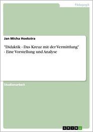 'Didaktik - Das Kreuz mit der Vermittlung' - Eine Vorstellung und Analyse - Jan Micha Hoekstra