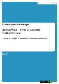 Interviewing - a Way to Generate Qualitative Data: A Critical Analysis of Pre-crafted Interview Schedules - Corinna Colette Vellnagel
