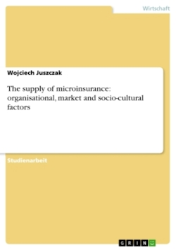 The supply of microinsurance: organisational, market and socio-cultural factors