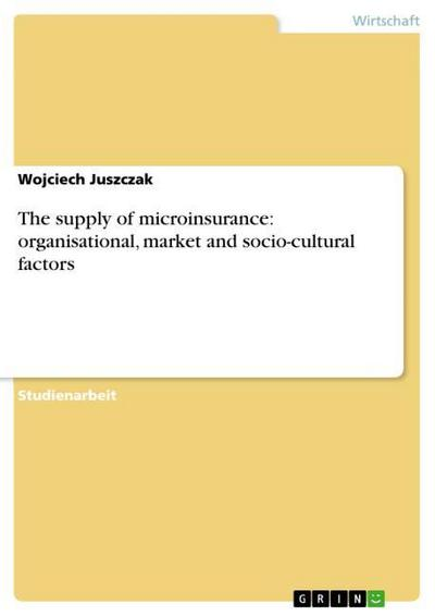 The supply of microinsurance: organisational, market and socio-cultural factors - Wojciech Juszczak